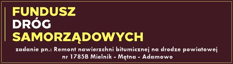 Odnośnik do projektu Remont nawierzchni bitumicznej na drodze powiatowej nr 1785B Mielnik Mętna Adamowo