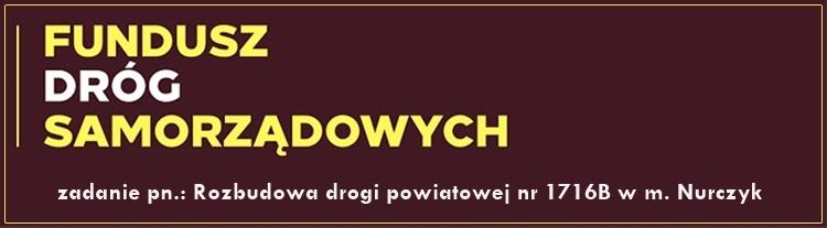 Odnośnik do projektu Rozbudowa drogi powiatowej nr 1716B w miejscowości Nurczyk